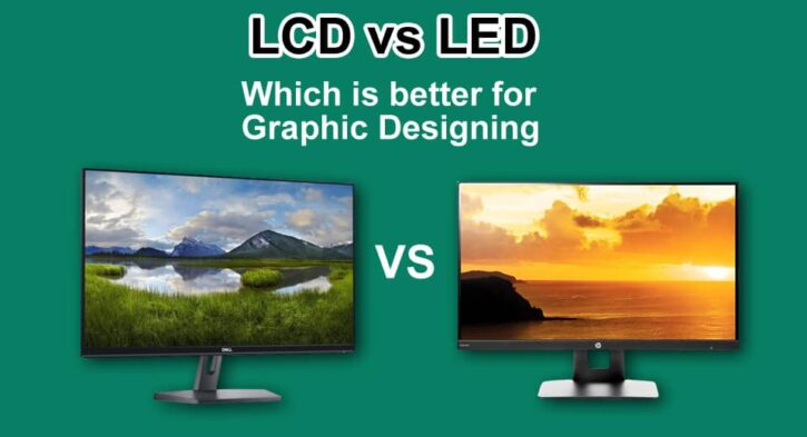 LCD vs LED Monitor for graphic design