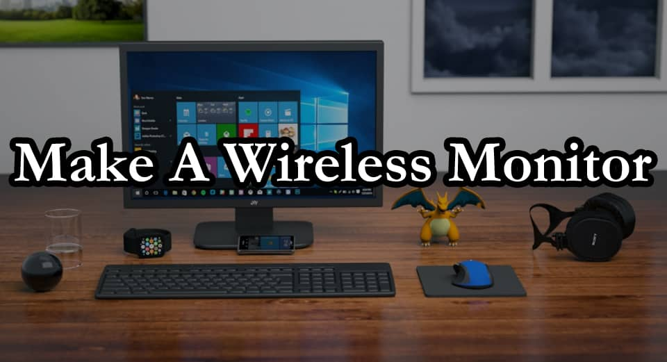 How to make monitor wireless