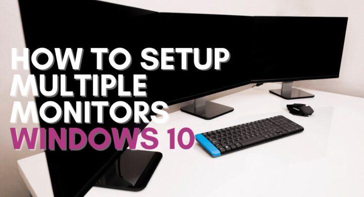 How to setup multiple monitors on windows 10
